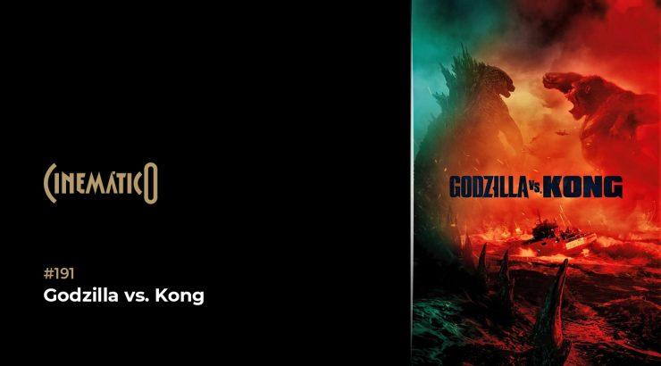 Cinemático – Godzilla vs. Kong