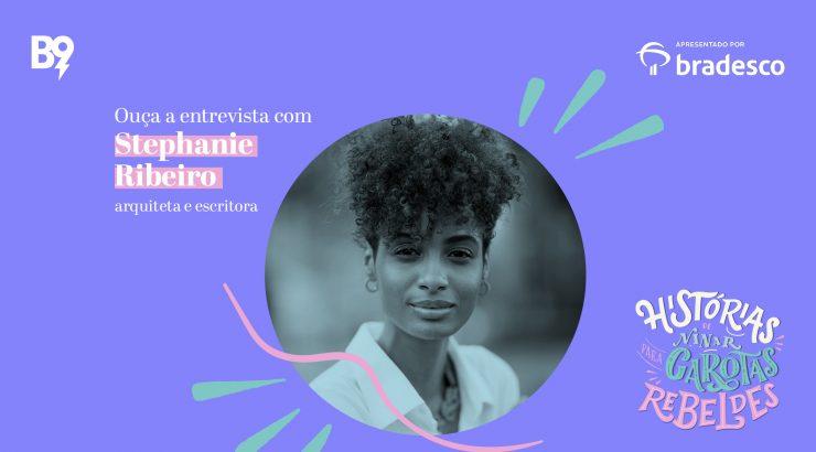 Histórias de Ninar para Garotas Rebeldes – Entrevista com Stephanie Ribeiro, arquiteta e escritora