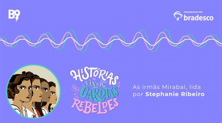 Histórias de Ninar para Garotas Rebeldes – The Mirabel Sisters, lida por Stephanie Ribeiro