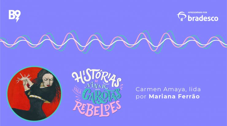 Histórias de Ninar para Garotas Rebeldes – Carmen Amaya, lida por Mariana Ferrão