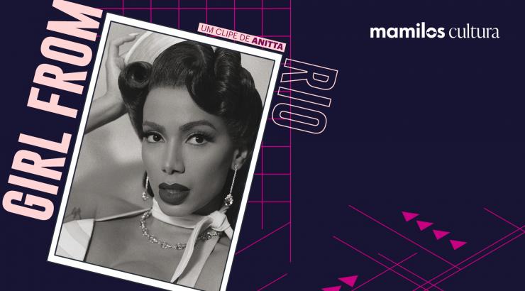 """Mamilos Cultura 28: Clipe """"Girl From Rio"""" – Anitta e o Rio exportação"""