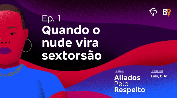 Aliados pelo Respeito – Quando o nude vira sextorsão