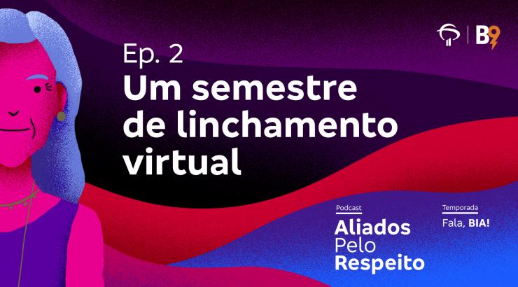 Aliados pelo Respeito – Um semestre de linchamento virtual