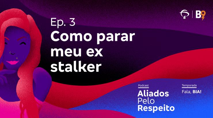 Aliados pelo Respeito – Como parar meu ex stalker
