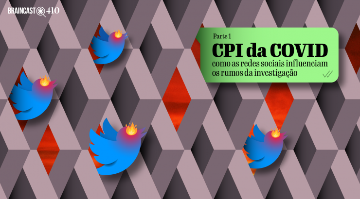 Braincast 410 – CPI da COVID: como as redes sociais influenciam a investigação [Parte 1]
