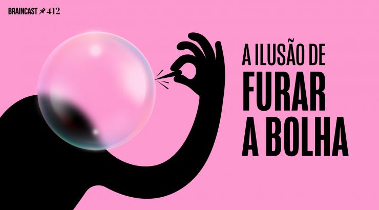 Braincast 412 – A ilusão de furar a bolha