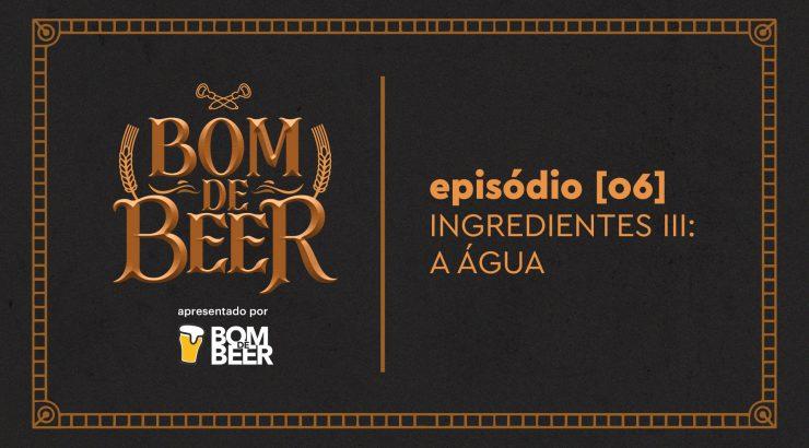 Bom de Beer – Ep. 6: Ingredientes III – A Água