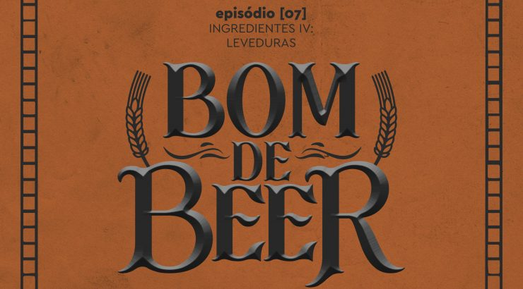 Bom de Beer – Ep. 7: Ingredientes IV – Leveduras (o ingrediente bandido)