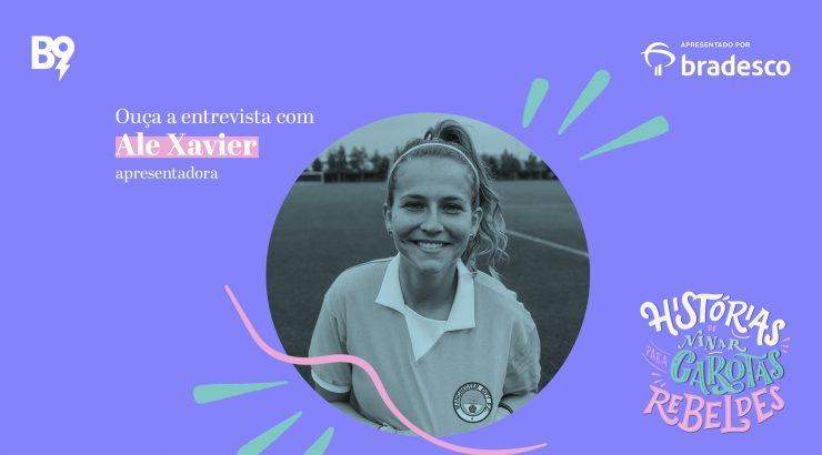 Histórias de Ninar para Garotas Rebeldes – Entrevista com Ale Xavier, apresentadora