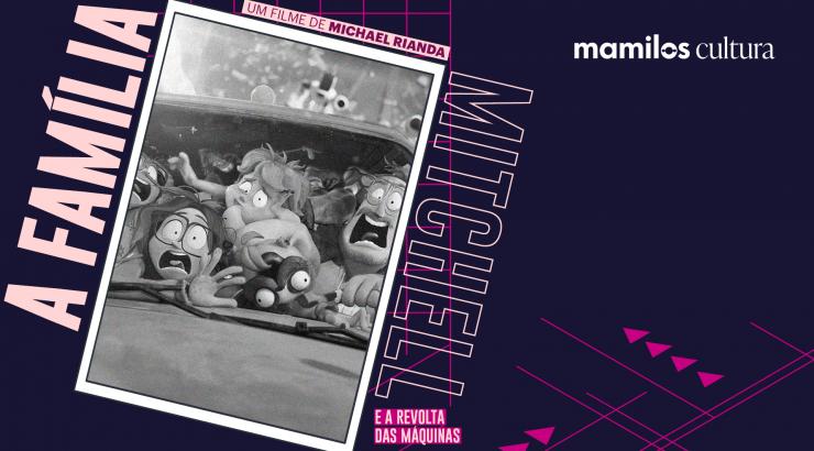 """Mamilos Cultura 32: Filme """"A Família Mitchell"""" – qualidade de conexão"""