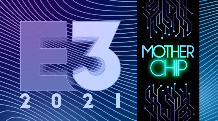 MotherChip 329 – O pós-E3 e Summer Game Fest 2021