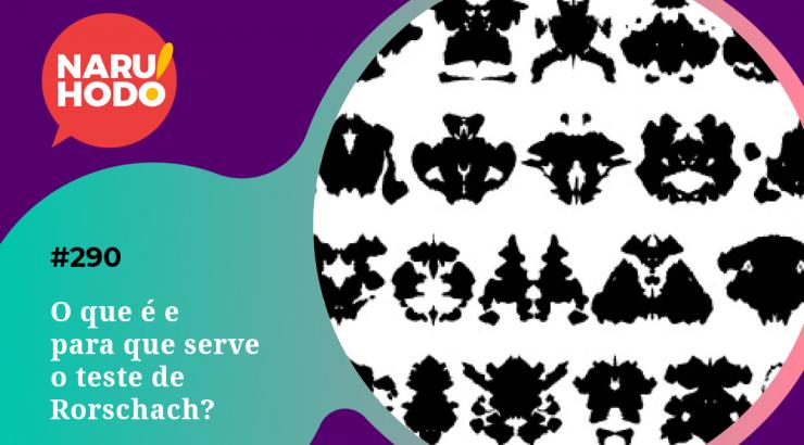 Naruhodo #290 – O que é e para que serve o teste de Rorschach?