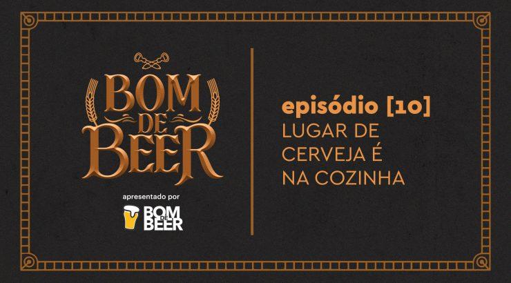 Bom de Beer – Ep. 10: Lugar de cerveja é na cozinha (harmonização)