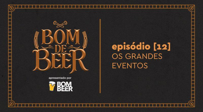 Bom de Beer – Ep. 12: Os grandes eventos