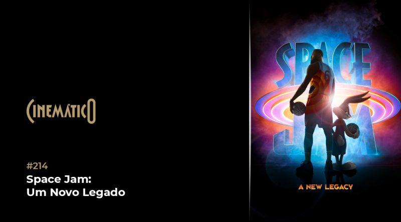 Cinemático – Space Jam: Um Novo Legado