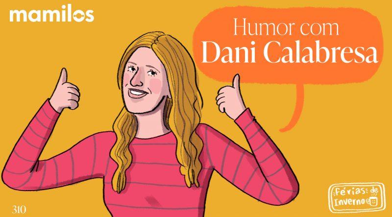 Mamilos 310 – Humor com Dani Calabresa