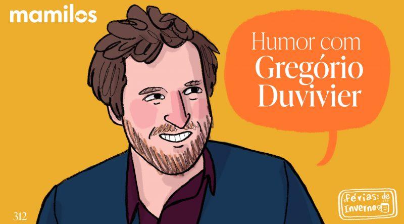 Mamilos 312 – Humor com Gregório Duvivier