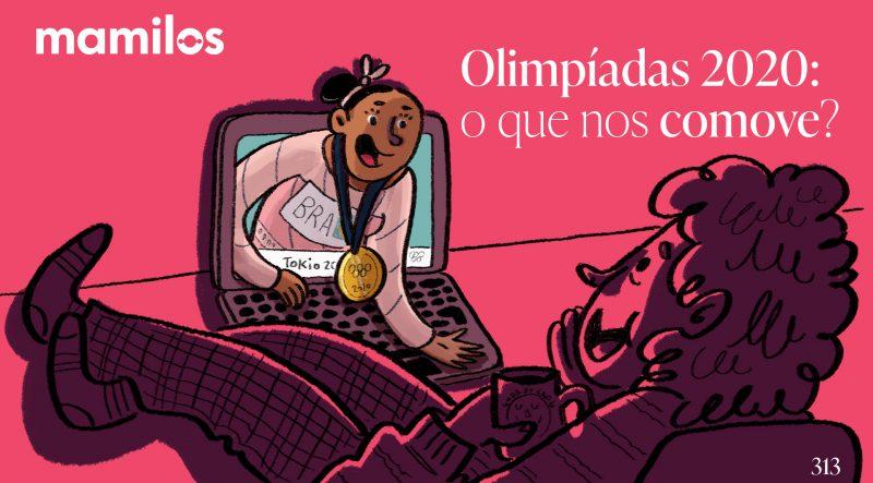 Mamilos 313 – Olimpíadas 2020: o que nos comove?