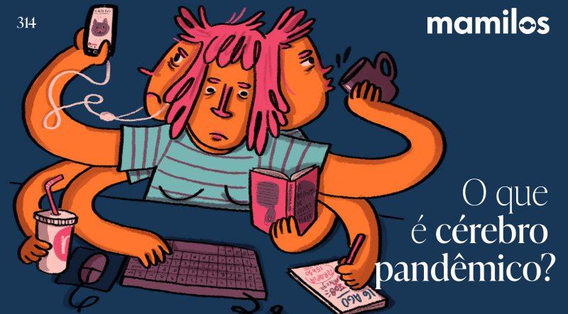 Mamilos 314 – O que é cérebro pandêmico?