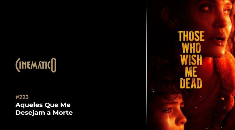 Cinemático – Aqueles Que Me Desejam a Morte