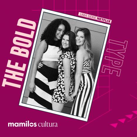"""Capa - Mamilos Cultura 39: Série """"The Bold Type"""" – Sororidade"""