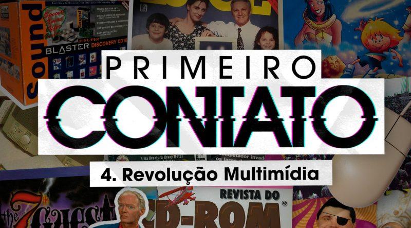 Primeiro Contato 4 – Revolução multimídia