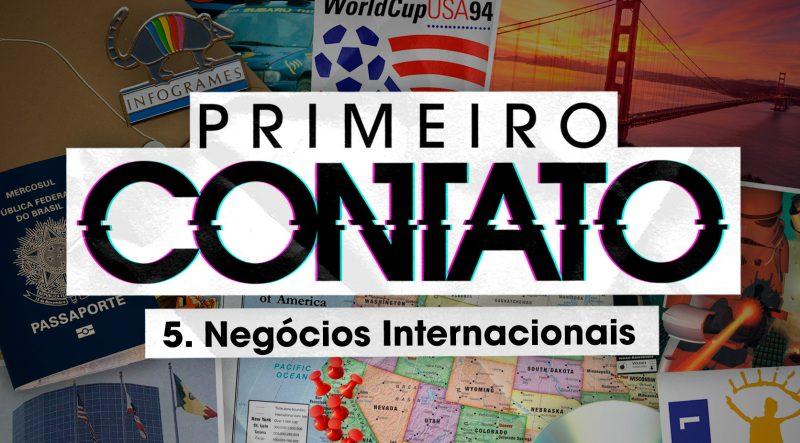 Primeiro Contato 5 – Negócios internacionais