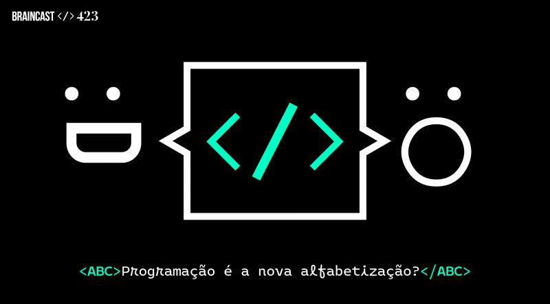 Braincast 423 – Programação é a nova alfabetização?