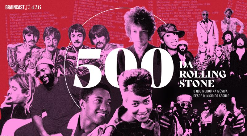 Braincast 426 – 500 da Rolling Stone: o que mudou na música desde o início do século