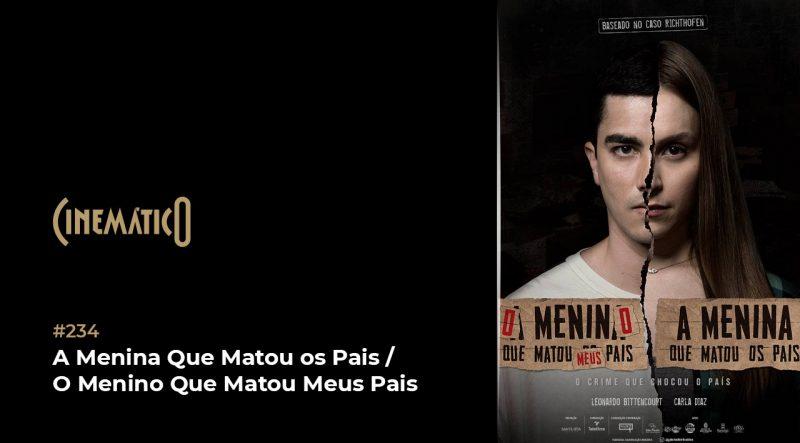 Cinemático – A Menina Que Matou os Pais / O Menino Que Matou Meus Pais