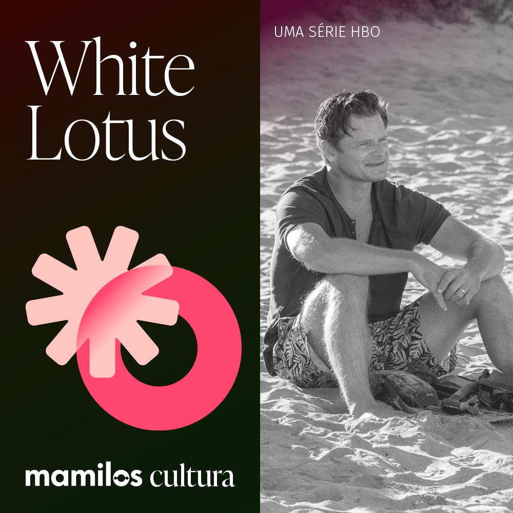 """Capa - Mamilos Cultura 42: Série """"The White Lotus"""" – Ressentimento em alta"""