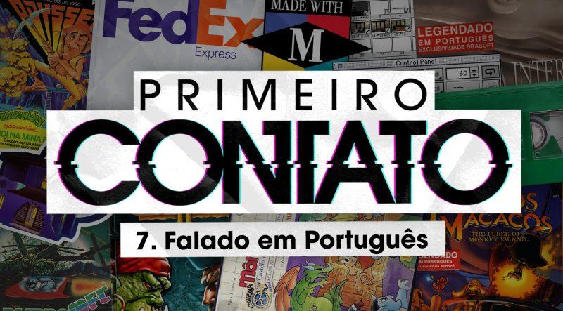 Primeiro Contato 7 – Falado em português