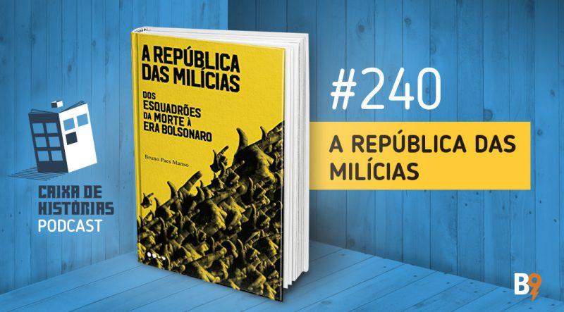 Caixa de Histórias 240 – A República das Milícias