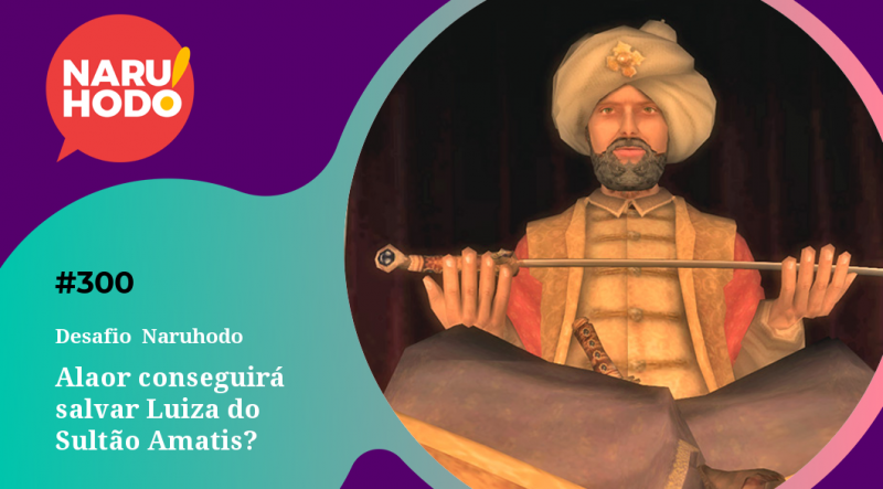Naruhodo #300 – Desafio Naruhodo: Alaor conseguirá salvar Luíza do Sultão Amatis?