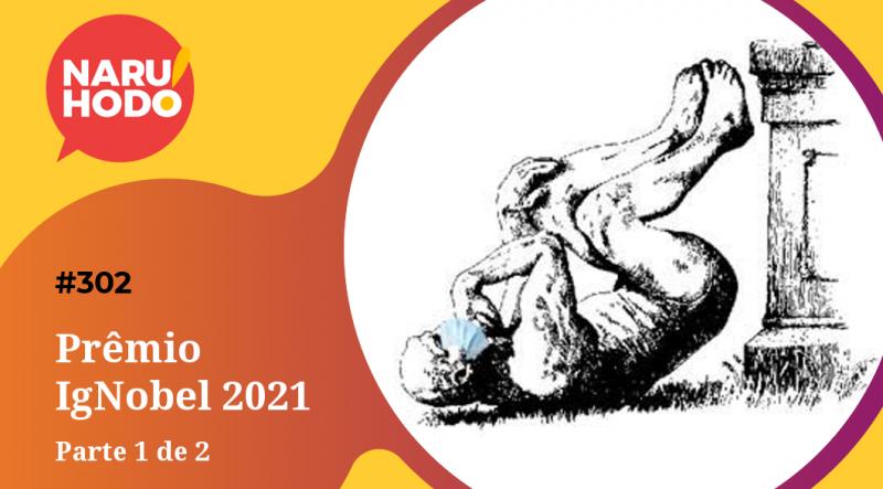 Naruhodo #302 – Prêmio IgNobel 2021 – Parte 1 de 2