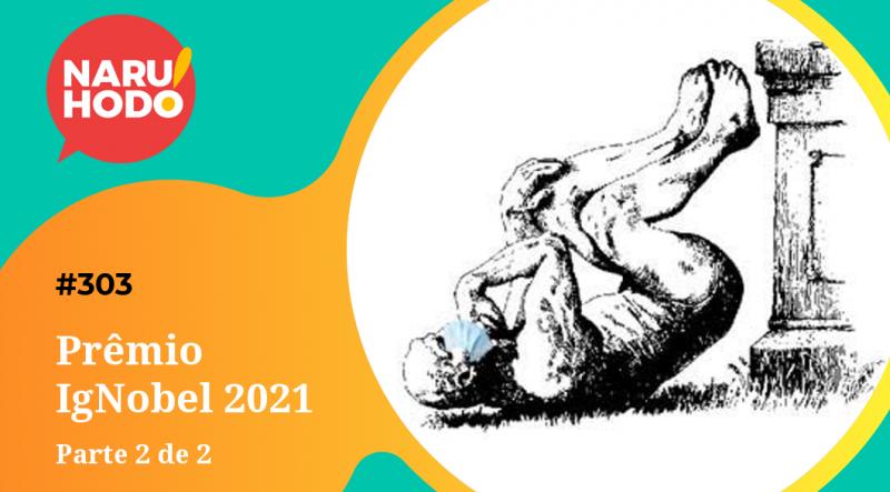 Naruhodo #303 – Prêmio IgNobel 2021 – Parte 2 de 2