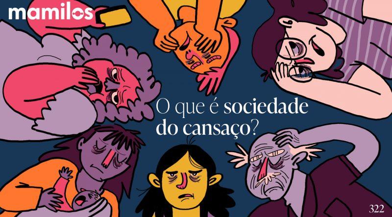 Mamilos – O que é sociedade do cansaço?