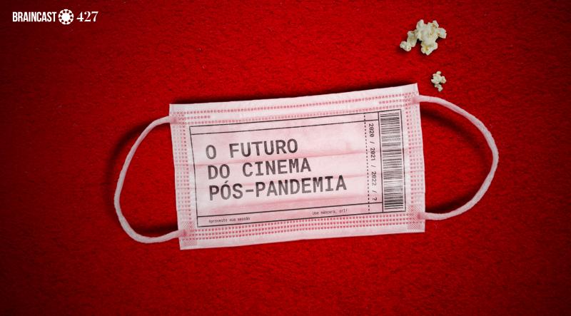 Braincast 427 – O futuro do cinema pós-pandemia