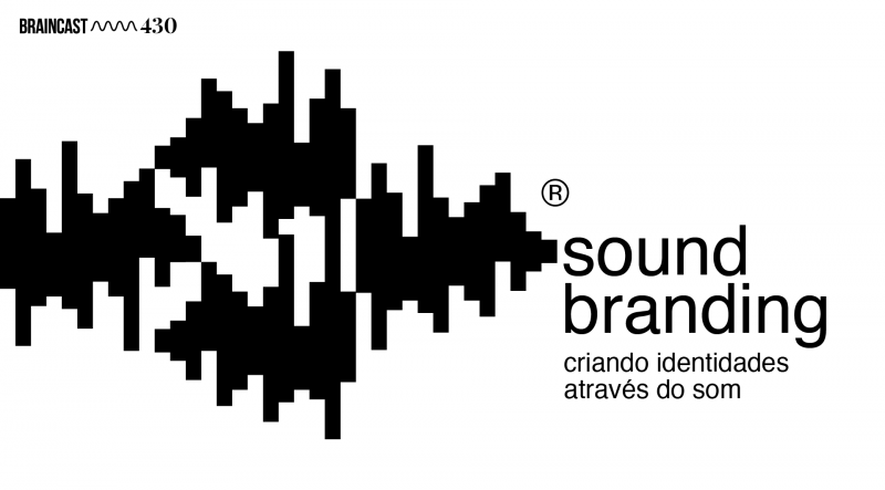Braincast 430 – Sound Branding: criando identidades através do som