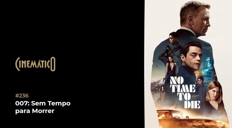 Cinemático – 007: Sem Tempo para Morrer