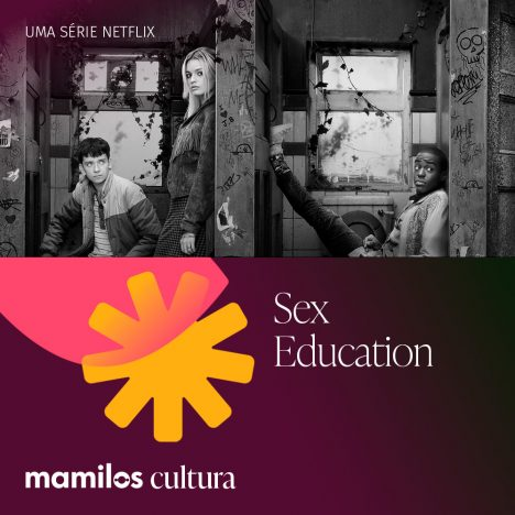 """Capa - Mamilos Cultura 44: Série """"Sex Education"""" – Não é (só) sobre sexo"""