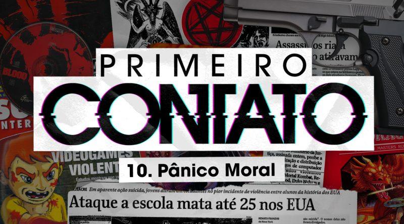 Primeiro Contato 10 – Pânico moral