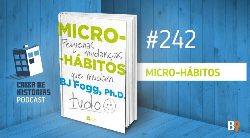 Caixa de Histórias 242 – Micro-hábitos