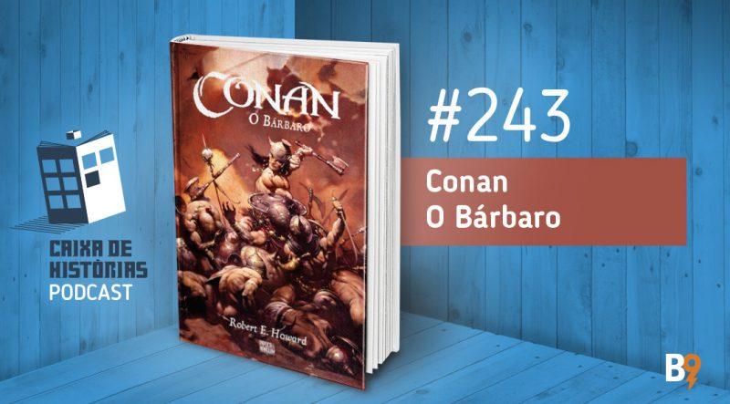 Caixa de Histórias 243 – Conan: O Bárbaro