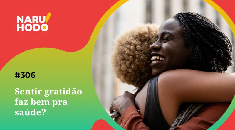 Naruhodo #306 – Sentir gratidão faz bem pra saúde?